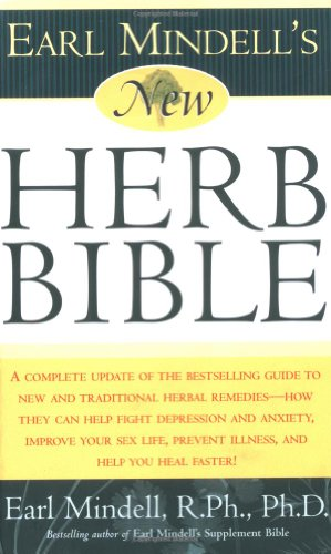 Earl Mindell's New Herb Bible: A Complete Update of the Bestselling Guide to New and Traditional Herbal Remedies - How They Can Help Fight Depression 9780743225489