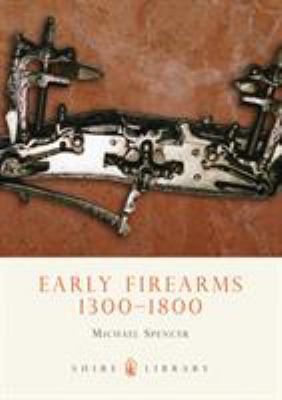 Early Firearms: 1300-1800 9780747806721