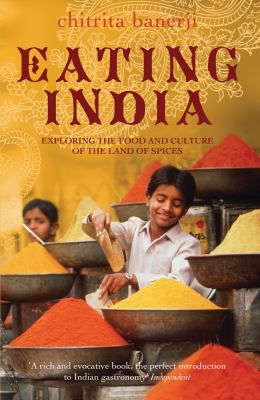 Eating India: Exploring the Food and Culture of the Land of Spices 9780747596387
