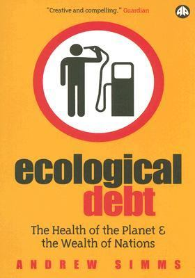 Ecological Debt: The Health of the Planet and the Wealth of Nations 9780745324043