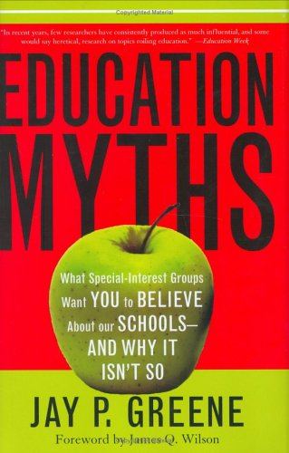 Education Myths: What Special Interest Groups Want You to Believe about Our Schools--And Why It Isn't So 9780742549777