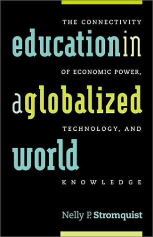 Education in a Globalized World: The Connectivity of Economic Power, Technology, and Knowledge 9780742510982