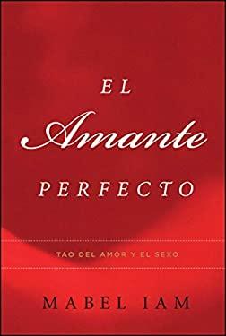 El Amante Perfecto: Tao del Amor y el Sexo 9780743288002