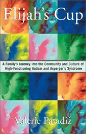 Elijah's Cup: A Family's Journey Into the Community and Culture of High-Functioning Autism and Asperger's Syndrome 2749221