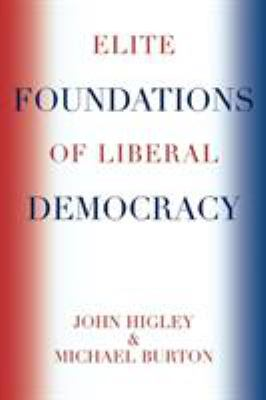 Elite Foundations of Liberal Democracy 9780742553613