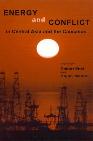 Energy and Conflict in Central Asia and the Caucasus 9780742500631
