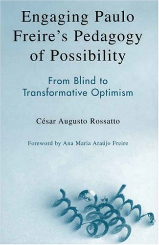 Engaging Paulo Freire's Pedagogy of Possibility: From Blind to Transformative Optimism 9780742536975