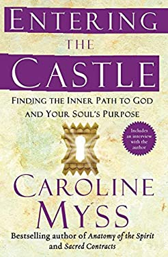 Entering the Castle: Finding the Inner Path to God and Your Soul's Purpose 9780743255332