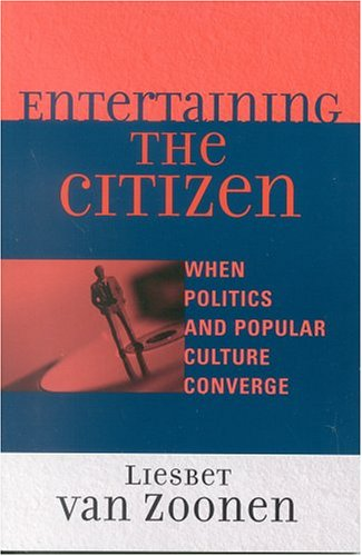 Entertaining the Citizen: When Politics and Popular Culture Converge 9780742529076