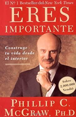 Eres Importante: Construye Tu Vida Desde El Interior 9780743282291