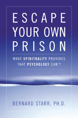 Escape Your Own Prison: Why We Need Spirituality and Psychology to Be Truly Free 9780742558397
