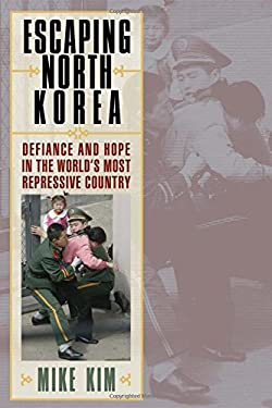 Escaping North Korea: Defiance and Hope in the World's Most Repressive Country 9780742556201