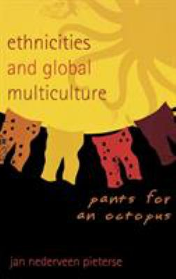 Ethnicities and Global Multiculture: Pants for an Octopus 9780742540637