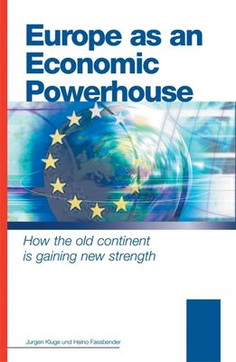 Europe as an Economic Powerhouse: How the Old Continent Is Gaining New Strength 9780749445560