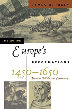 Europe's Reformations, 1450-1650: Doctrine, Politics, and Community 9780742537897