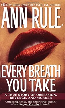 Every Breath You Take: A True Story of Obsession, Revenge, and Murder 9780743439749
