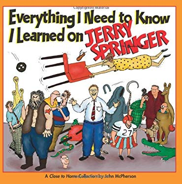 Everything I Need to Know I Learned on Jerry Springer: A Close to Home Collection 9780740768460