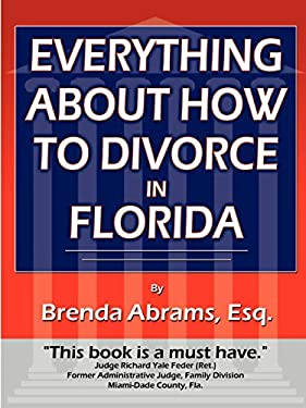 Everything about How to Divorce in Florida: An In-Depth Guide to Divorce in Florida 9780741412201