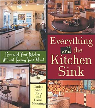 Everything and the Kitchen Sink: Remodel Your Kitchen Without Losing Your Mind 9780740750199
