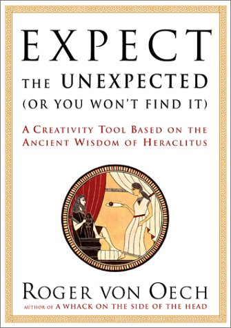 Expect the Unexpected (or You Won't Find It): A Creativity Tool Based on the Ancient Wisdom of Heraclitus 9780743222877