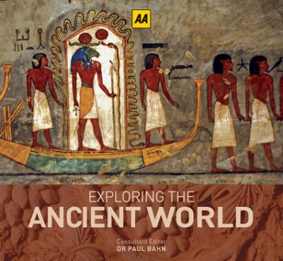 Exploring the Ancient World: A Guide to the Most Outstanding Historical Wonders Ever Built 9780749572082