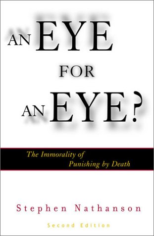 Eye for an Eye?: The Immorality of Punishing by Death, 2nd Edition 9780742513266
