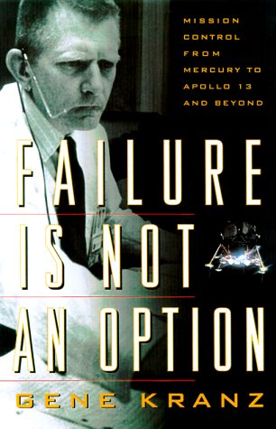 Failure Is Not an Option: Mission Control from Mercury to Apollo 13 and Beyond 9780743200790