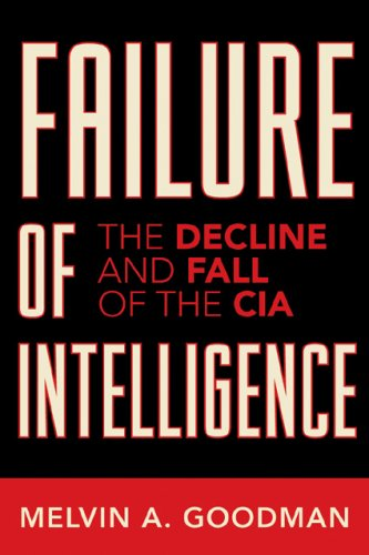 Failure of Intelligence: The Decline and Fall of the CIA 9780742551107