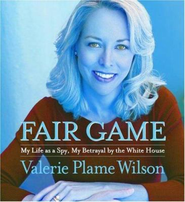 Fair Game: My Life as a Spy, My Betrayal by the White House 9780743571227