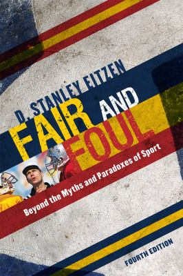 Fair and Foul: Beyond the Myths and Paradoxes of Sport 9780742561786