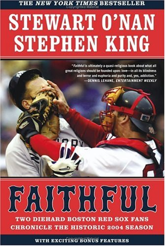 Faithful: Two Diehard Boston Red Sox Fans Chronicle the Historic 2004 Season 9780743267533