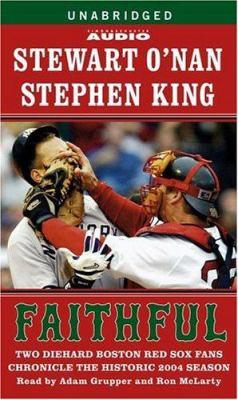 Faithful: Two Diehard Boston Red Sox Fans Chronicle the Historic 2004 Season 9780743539517