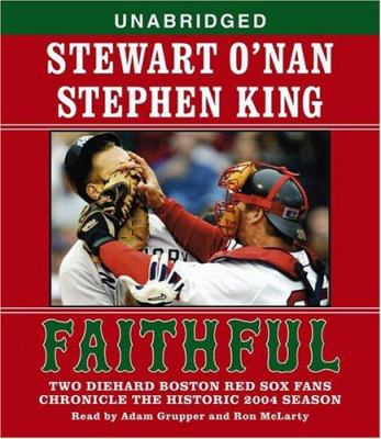 Faithful: Two Diehard Boston Red Sox Fans Chronicle the Historic 2004 Season 9780743539524