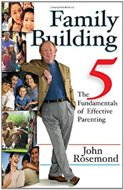 Family Building: The Five Fundamentals of Effective Parenting 9780740755699