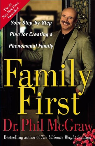 Family First: Your Step-By-Step Plan for Creating a Phenomenal Family