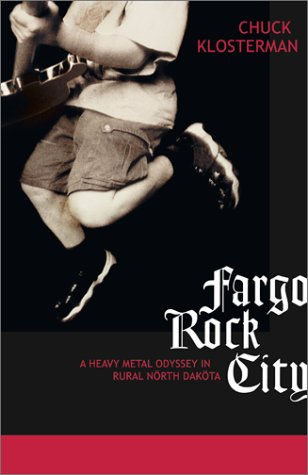 Fargo Rock City: A Heavy Metal Odyssey in Rural North Dakota 9780743202275