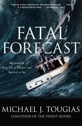 Fatal Forecast : An Incredible True Tale of Disaster and Survival at Sea
