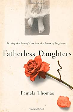 Fatherless Daughters: Turning the Pain of Loss Into the Power of Forgiveness 9780743205573