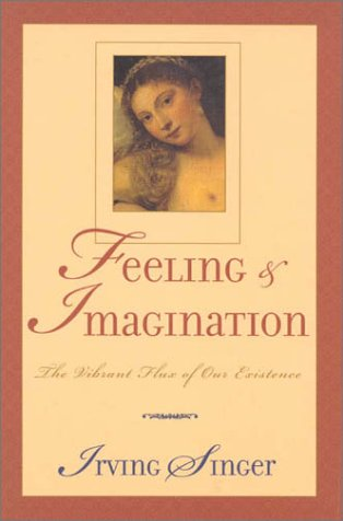 Feeling and Imagination: The Vibrant Flux of Our Existence 9780742512344