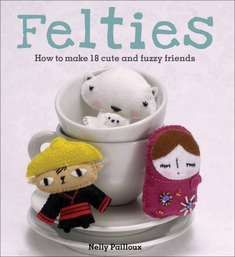 Felties: How to Make 18 Cute and Fuzzy Friends from Felt 9780740785115