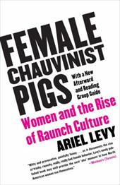 Female Chauvinist Pigs: Women and the Rise of Raunch Culture 2754461