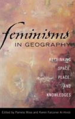 Feminisms in Geography: Rethinking Space, Place, and Knowledges 9780742538283