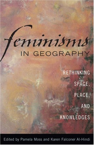 Feminisms in Geography: Rethinking Space, Place, and Knowledges 9780742538290