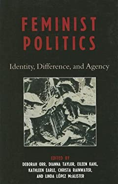Feminist Politics: Identity, Difference, and Agency 9780742547773