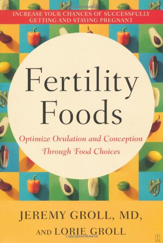 Fertility Foods: Optimize Ovulation and Conception Through Food Choices 9780743272810