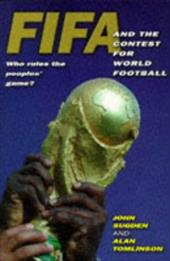 Fifa and the Contest for World Football: Who Rules the Peoples' Game