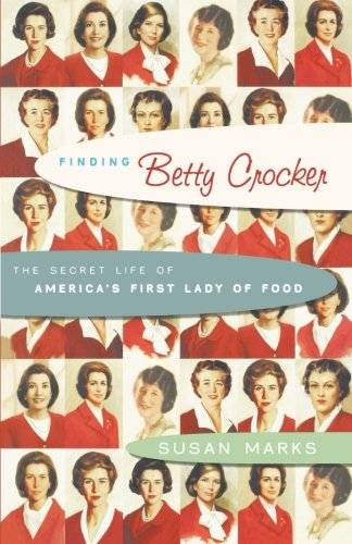 Finding Betty Crocker: The Secret Life of America's First Lady of Food 9780743265010