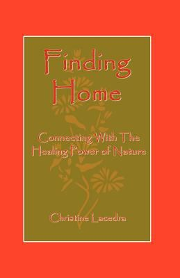 Finding Home: Connecting with the Healing Power of Nature 9780741426895