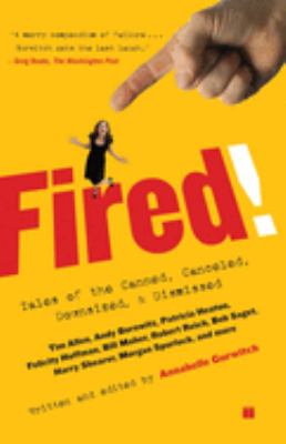 Fired!: Tales of the Canned, Canceled, Downsized, and Dismissed 9780743294409