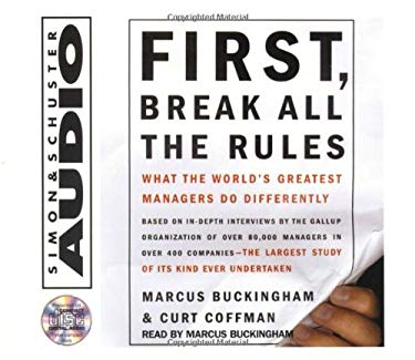 First, Break All the Rules: What the Worlds Greatest Managers Do Differently 9780743510110